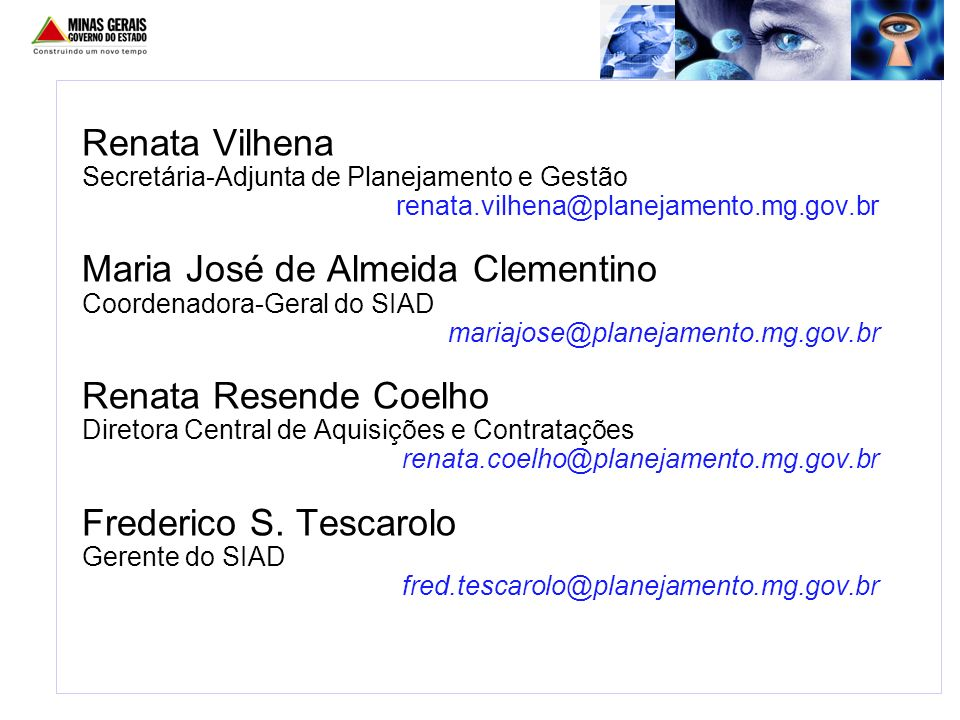 Renata Vilhena Secretária-Adjunta de Planejamento e Gestão renata.vilhena@planejamento.mg.gov.br Maria José de Almeida Clementino Coordenadora-Geral d