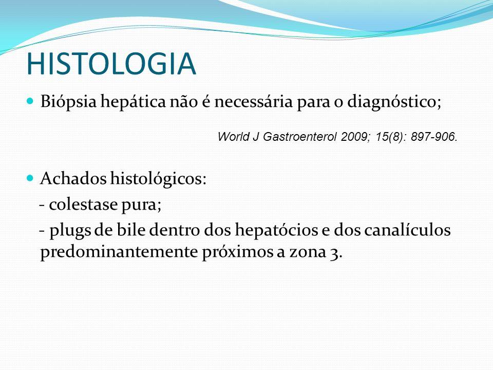 HISTOLOGIA Biópsia hepática não é necessária para o diagnóstico; Achados histológicos: - colestase pura; - plugs de bile dentro dos hepatócios e dos c