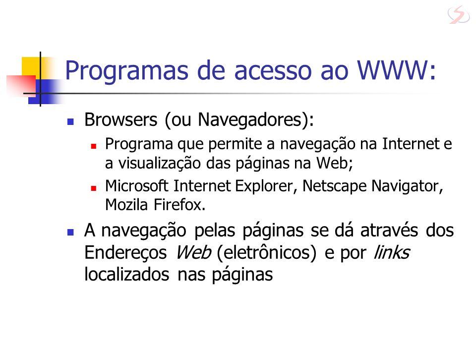Programas de acesso ao WWW: Browsers (ou Navegadores): Programa que permite a navegação na Internet e a visualização das páginas na Web; Microsoft Int