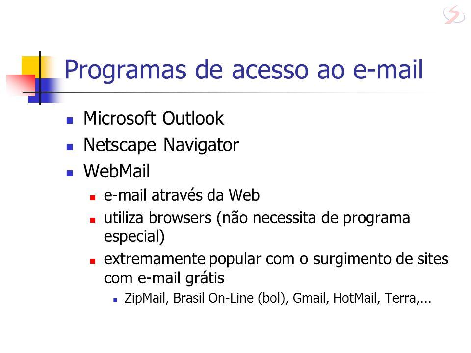 Programas de acesso ao e-mail Microsoft Outlook Netscape Navigator WebMail e-mail através da Web utiliza browsers (não necessita de programa especial)