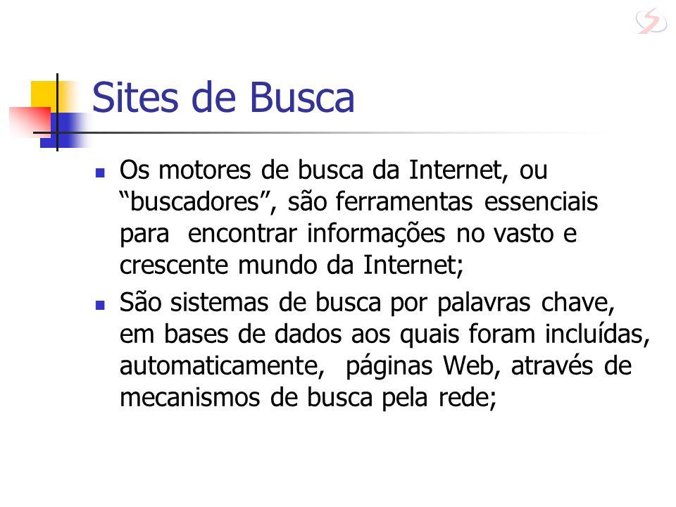 Sites de Busca Os motores de busca da Internet, ou buscadores, são ferramentas essenciais para encontrar informações no vasto e crescente mundo da Int