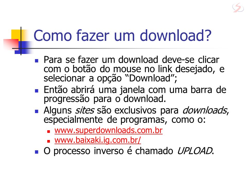 Como fazer um download? Para se fazer um download deve-se clicar com o botão do mouse no link desejado, e selecionar a opção Download; Então abrirá um