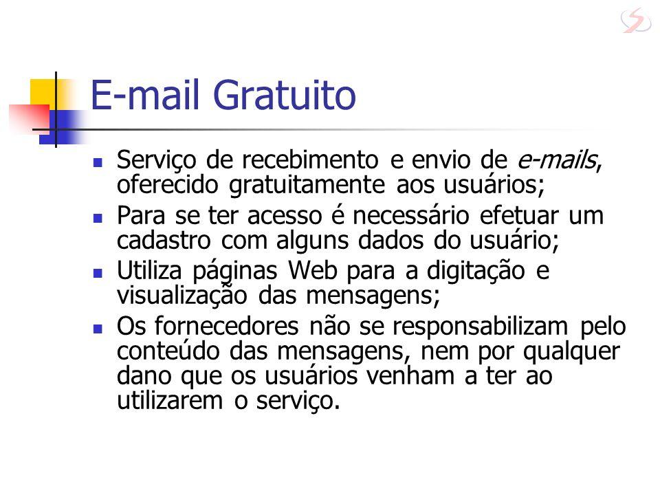 E-mail Gratuito Os mais conhecidos: GMail (Google): www.gmail.comwww.gmail.com Yahoo: www.yahoo.com.brwww.yahoo.com.br BOL: www.bol.com.brwww.bol.com.br Hotmail: www.hotmail.comwww.hotmail.com IG: www.ig.com.brwww.ig.com.br