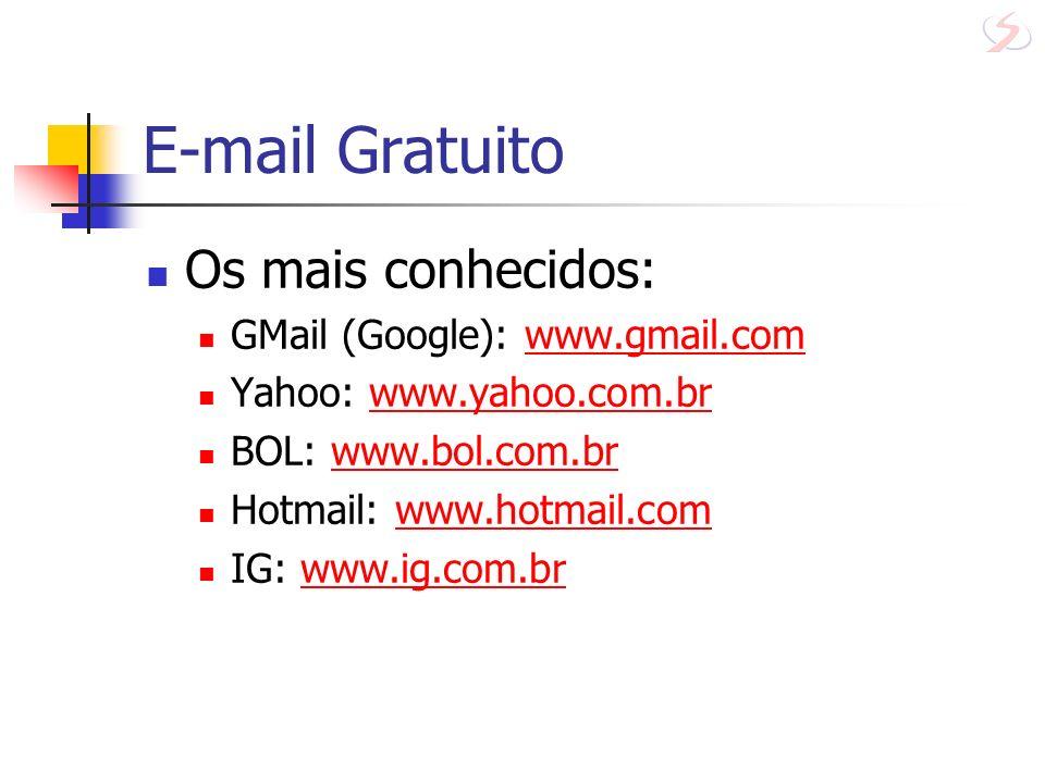 E-mail Gratuito Os mais conhecidos: GMail (Google): www.gmail.comwww.gmail.com Yahoo: www.yahoo.com.brwww.yahoo.com.br BOL: www.bol.com.brwww.bol.com.
