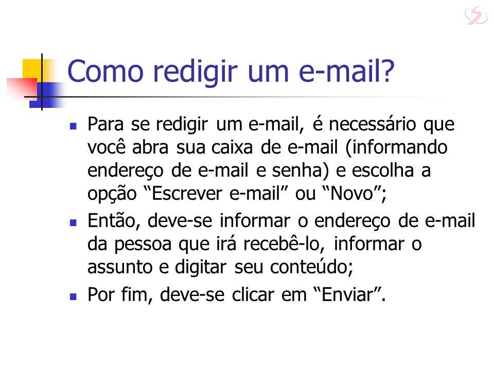 Como redigir um e-mail? Para se redigir um e-mail, é necessário que você abra sua caixa de e-mail (informando endereço de e-mail e senha) e escolha a