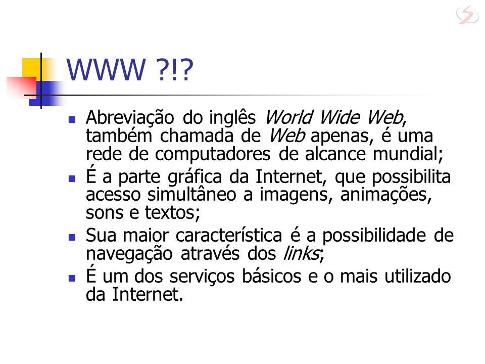 WWW ?!? Abreviação do inglês World Wide Web, também chamada de Web apenas, é uma rede de computadores de alcance mundial; É a parte gráfica da Interne
