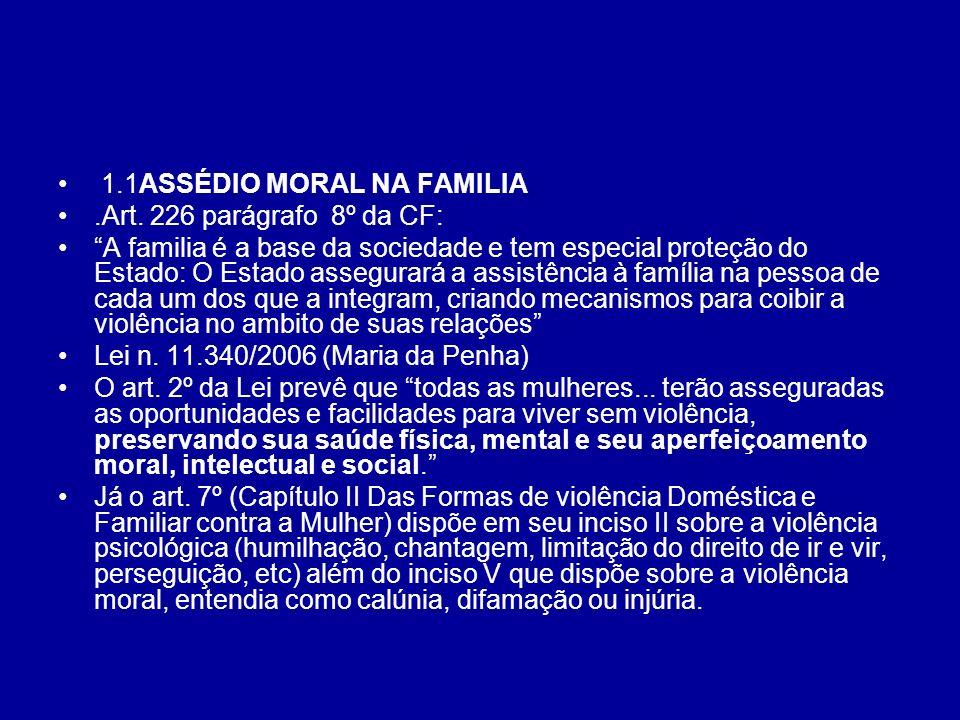 1.1ASSÉDIO MORAL NA FAMILIA.Art. 226 parágrafo 8º da CF: A familia é a base da sociedade e tem especial proteção do Estado: O Estado assegurará a assi
