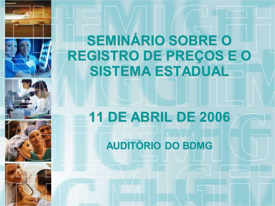 SEMINÁRIO SOBRE O REGISTRO DE PREÇOS E O SISTEMA ESTADUAL 11 DE ABRIL DE 2006 AUDITÓRIO DO BDMG