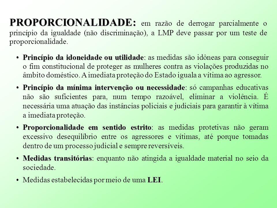 PROPORCIONALIDADE: PROPORCIONALIDADE: em razão de derrogar parcialmente o princípio da igualdade (não discriminação), a LMP deve passar por um teste de proporcionalidade.