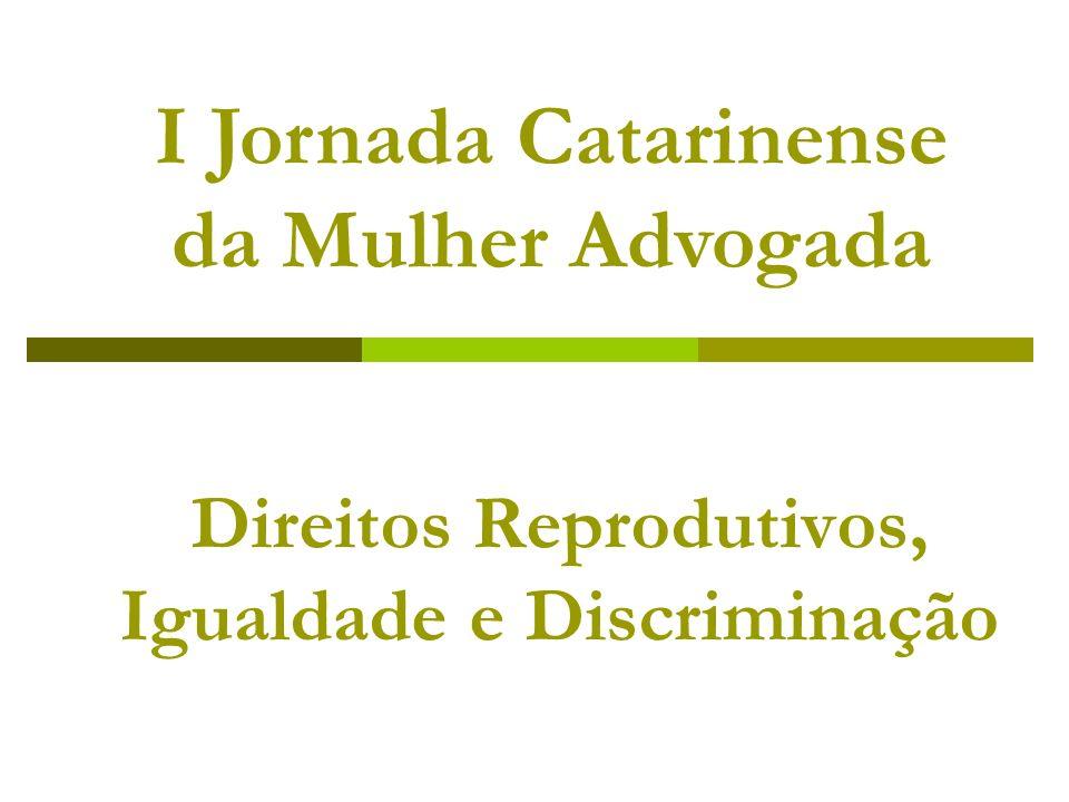 Direitos Reprodutivos, Igualdade e Discriminação I Jornada Catarinense da Mulher Advogada