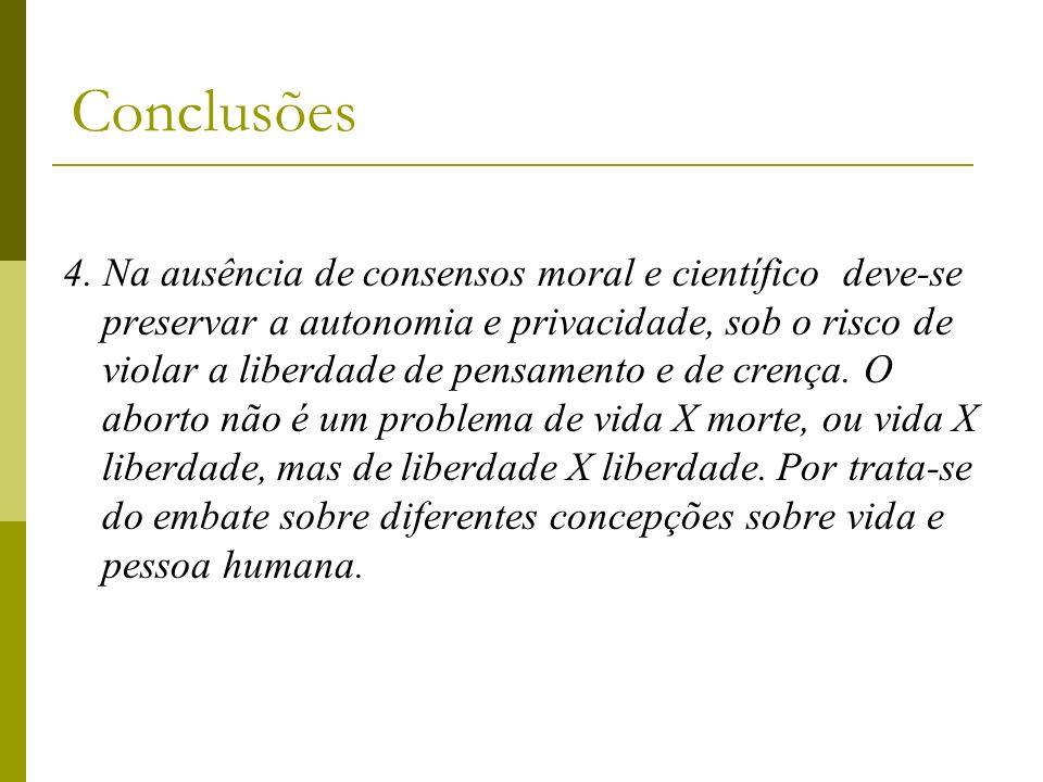 4. Na ausência de consensos moral e científico deve-se preservar a autonomia e privacidade, sob o risco de violar a liberdade de pensamento e de crenç