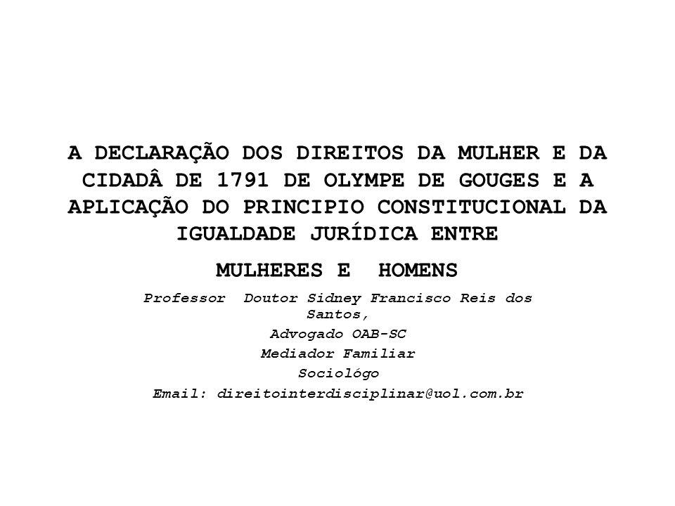 DECLARAÇÃO DOS DIREITOS DA MULHER E DA CIDADÃ DE OLYMPE DE GOUGES DE 1791 Ó mulheres.