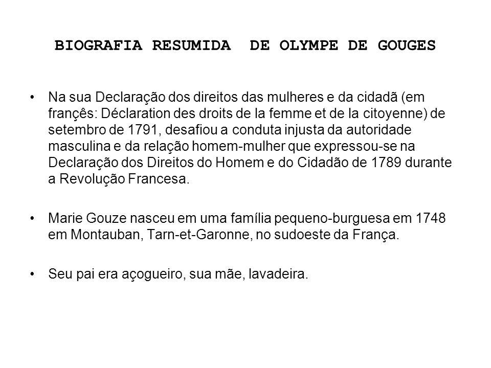 BIOGRAFIA RESUMIDA DE OLYMPE DE GOUGES Na sua Declaração dos direitos das mulheres e da cidadã (em françês: Déclaration des droits de la femme et de l
