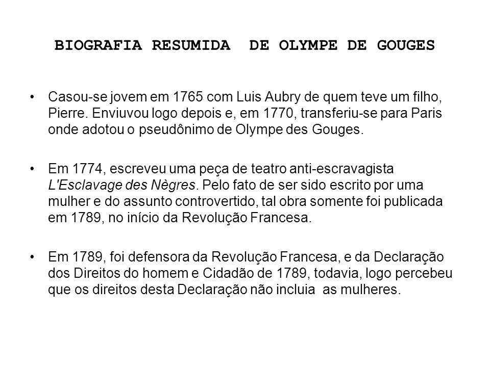 BIOGRAFIA RESUMIDA DE OLYMPE DE GOUGES Casou-se jovem em 1765 com Luis Aubry de quem teve um filho, Pierre. Enviuvou logo depois e, em 1770, transferi