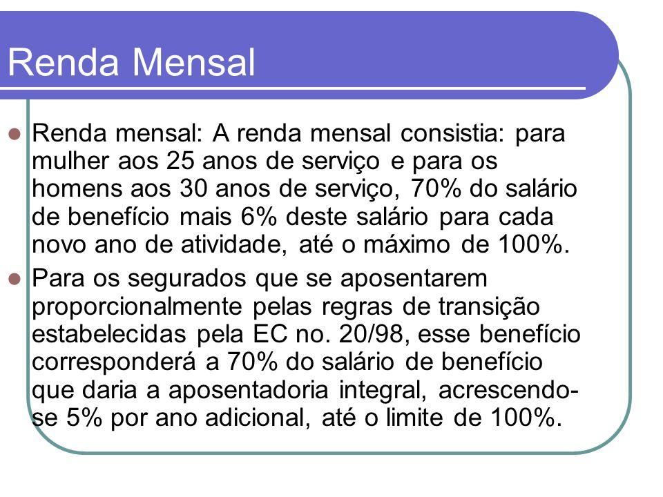 Renda Mensal Renda mensal: A renda mensal consistia: para mulher aos 25 anos de serviço e para os homens aos 30 anos de serviço, 70% do salário de ben