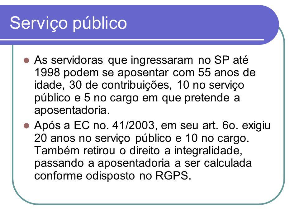 Serviço público As servidoras que ingressaram no SP até 1998 podem se aposentar com 55 anos de idade, 30 de contribuições, 10 no serviço público e 5 n