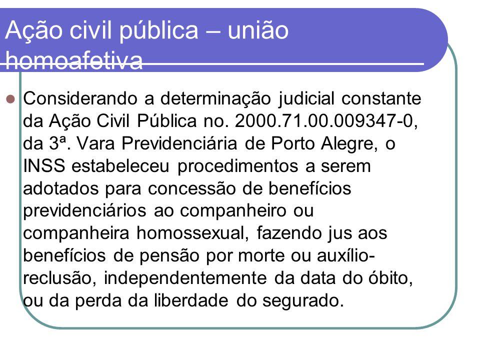 Ação civil pública – união homoafetiva Considerando a determinação judicial constante da Ação Civil Pública no. 2000.71.00.009347-0, da 3ª. Vara Previ