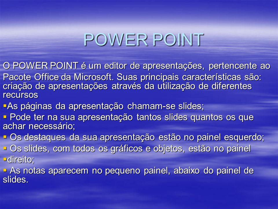 POWER POINT O POWER POINT é um editor de apresentações, pertencente ao Pacote Office da Microsoft.
