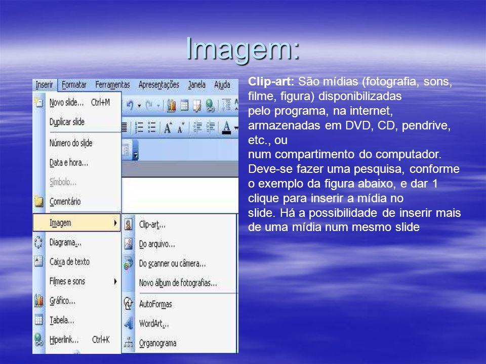 Imagem: Clip-art: São mídias (fotografia, sons, filme, figura) disponibilizadas pelo programa, na internet, armazenadas em DVD, CD, pendrive, etc., ou num compartimento do computador.