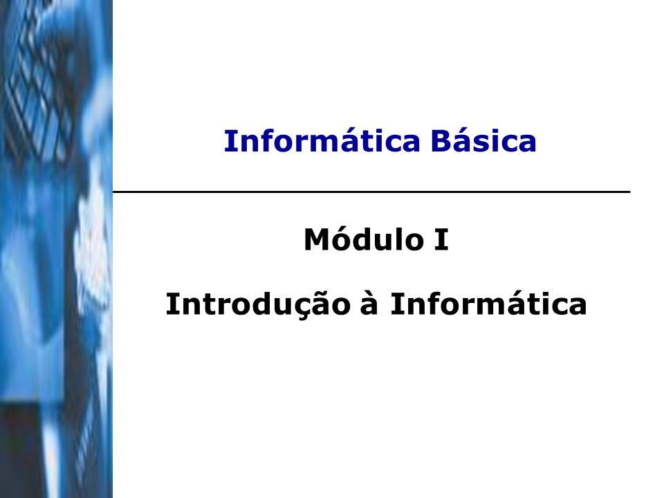Informática Básica Módulo I Introdução à Informática