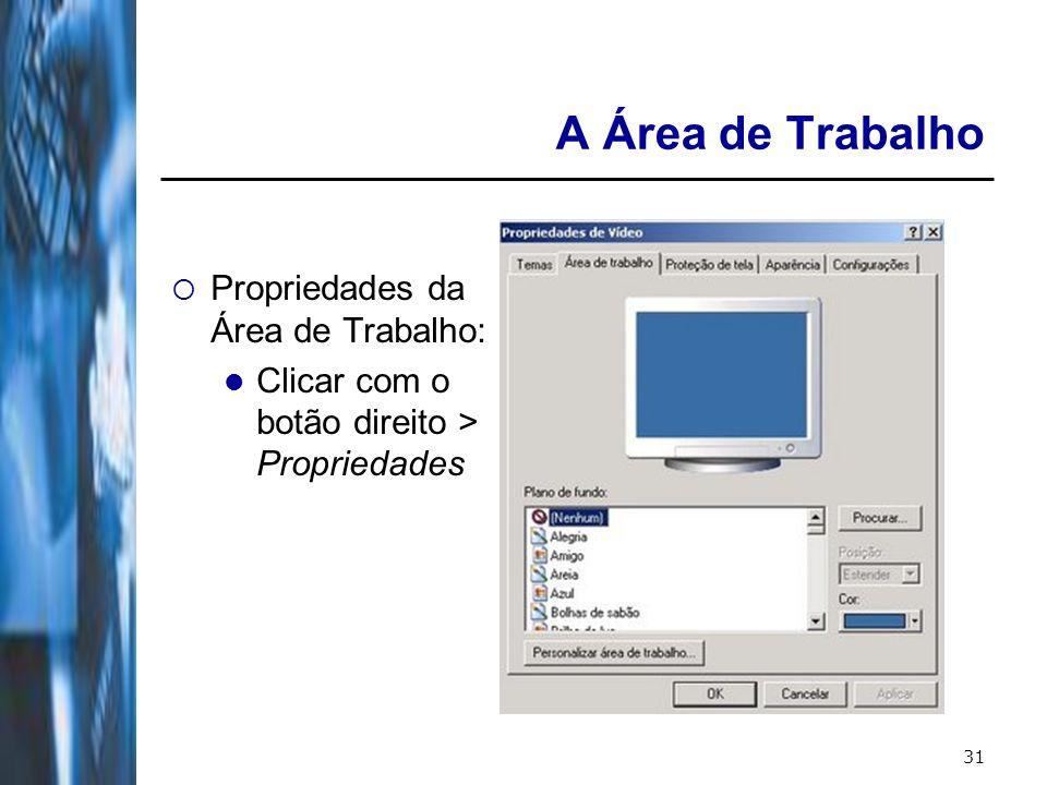 31 A Área de Trabalho Propriedades da Área de Trabalho: Clicar com o botão direito > Propriedades