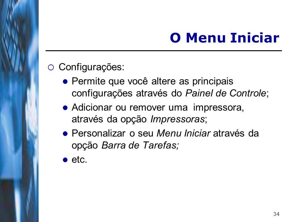 34 O Menu Iniciar Configurações: Permite que você altere as principais configurações através do Painel de Controle; Adicionar ou remover uma impressor