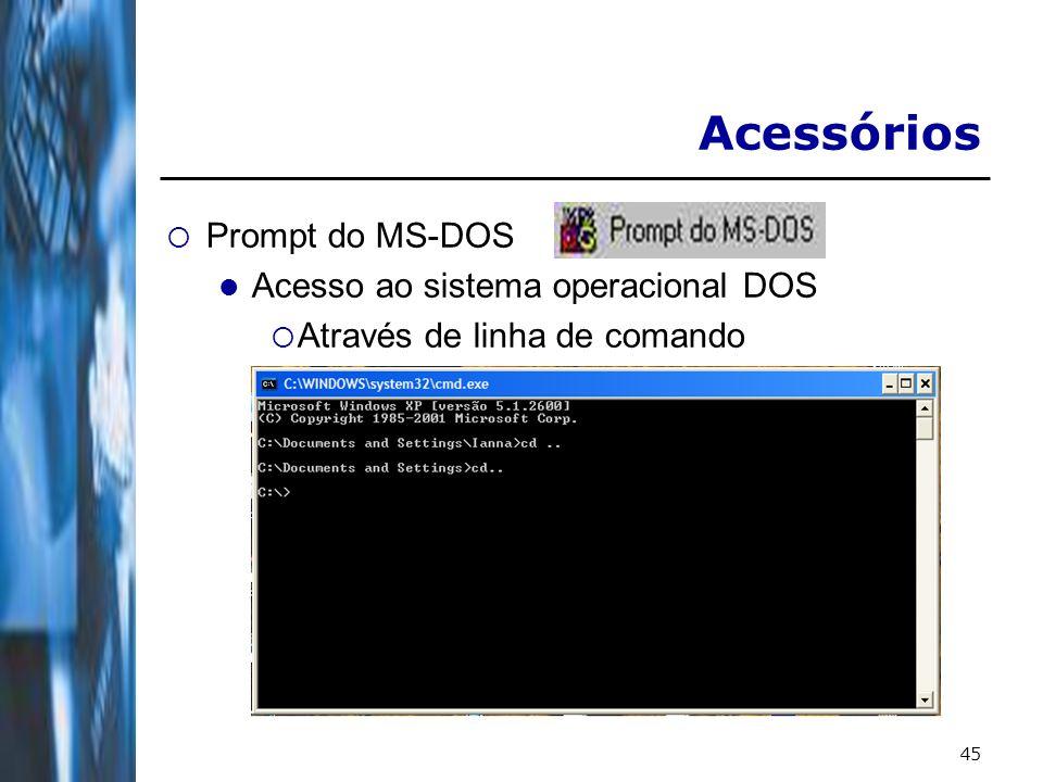 45 Acessórios Prompt do MS-DOS Acesso ao sistema operacional DOS Através de linha de comando