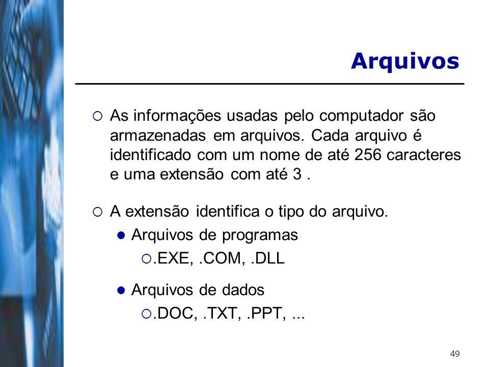 49 As informações usadas pelo computador são armazenadas em arquivos. Cada arquivo é identificado com um nome de até 256 caracteres e uma extensão com