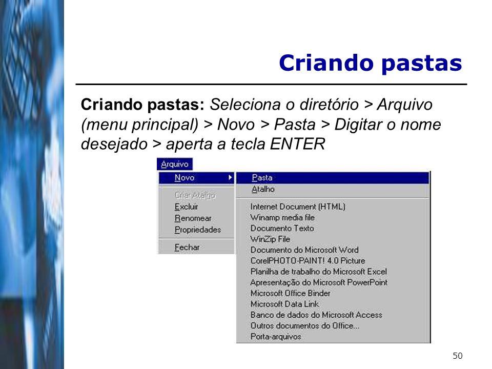 50 Criando pastas Criando pastas: Seleciona o diretório > Arquivo (menu principal) > Novo > Pasta > Digitar o nome desejado > aperta a tecla ENTER