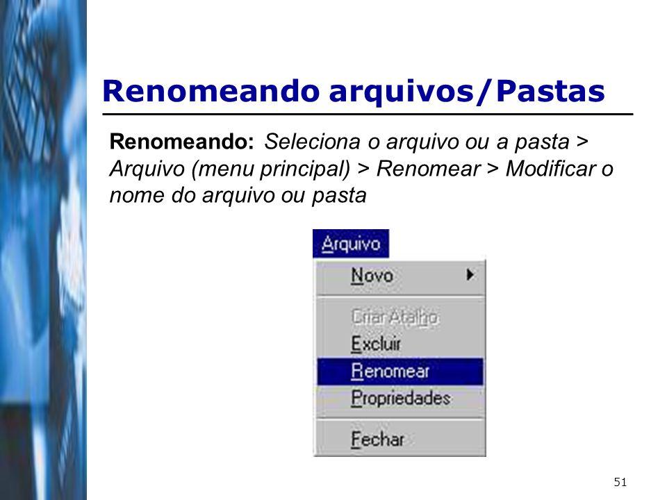 51 Renomeando arquivos/Pastas Renomeando: Seleciona o arquivo ou a pasta > Arquivo (menu principal) > Renomear > Modificar o nome do arquivo ou pasta