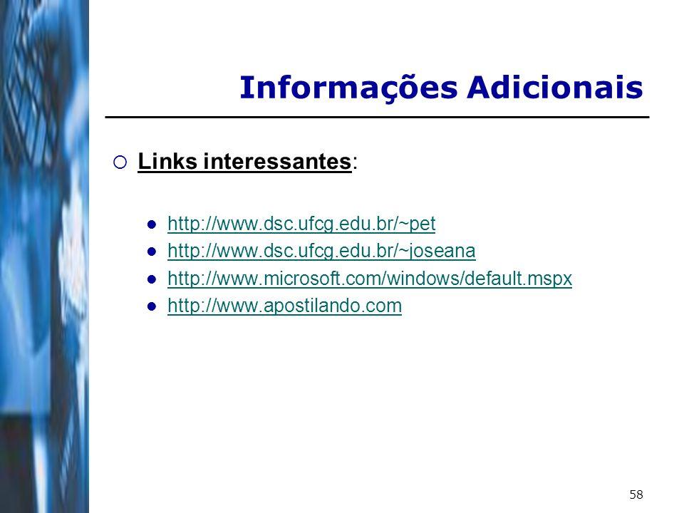 58 Informações Adicionais Links interessantes: http://www.dsc.ufcg.edu.br/~pet http://www.dsc.ufcg.edu.br/~joseana http://www.microsoft.com/windows/de