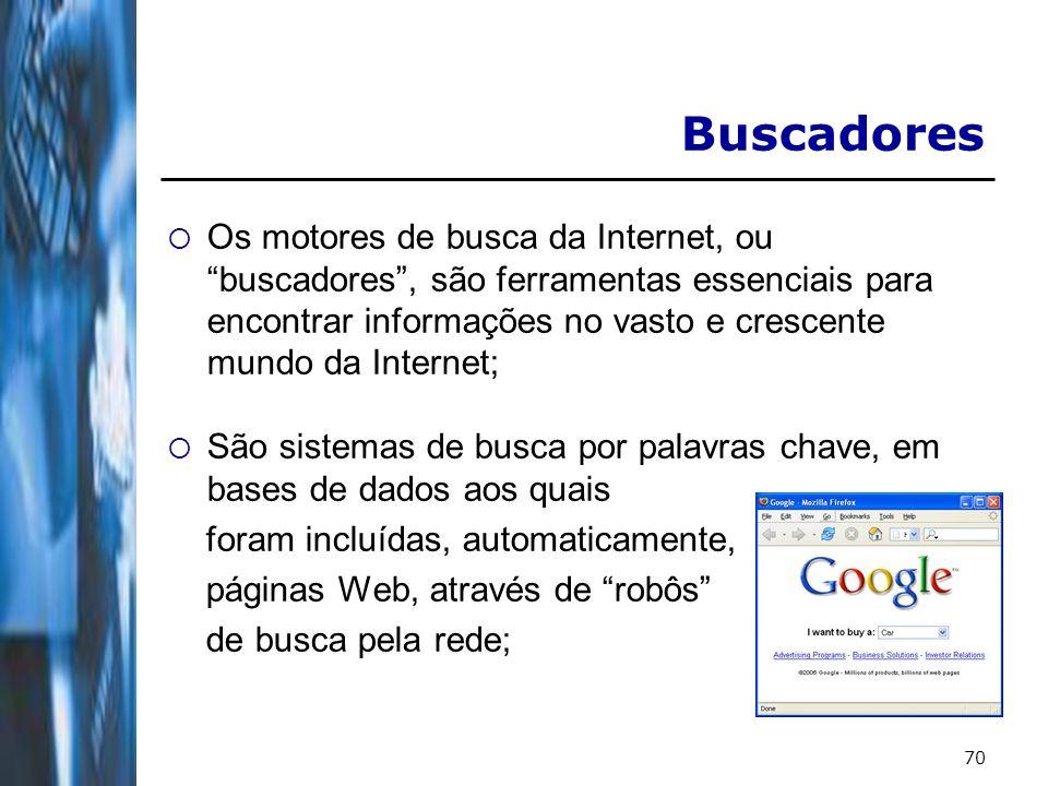70 Buscadores Os motores de busca da Internet, ou buscadores, são ferramentas essenciais para encontrar informações no vasto e crescente mundo da Inte