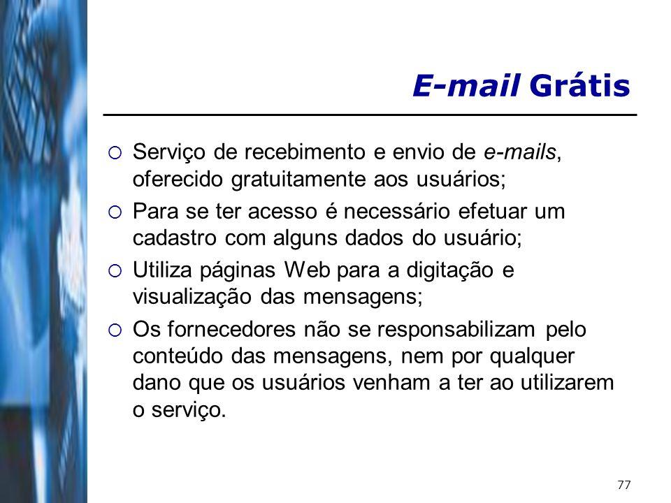 77 E-mail Grátis Serviço de recebimento e envio de e-mails, oferecido gratuitamente aos usuários; Para se ter acesso é necessário efetuar um cadastro