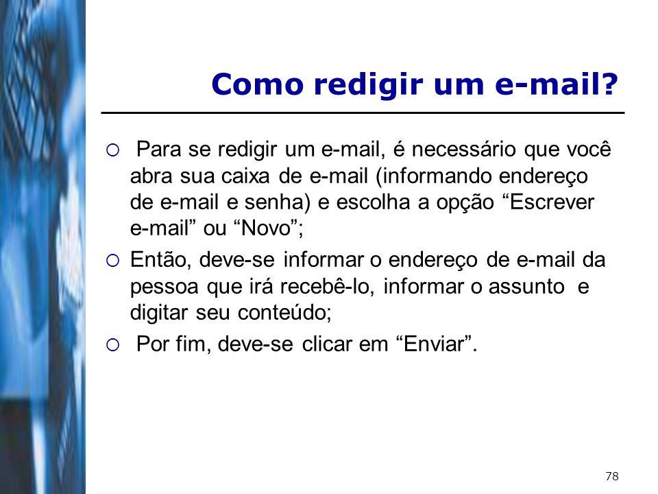78 Como redigir um e-mail? Para se redigir um e-mail, é necessário que você abra sua caixa de e-mail (informando endereço de e-mail e senha) e escolha