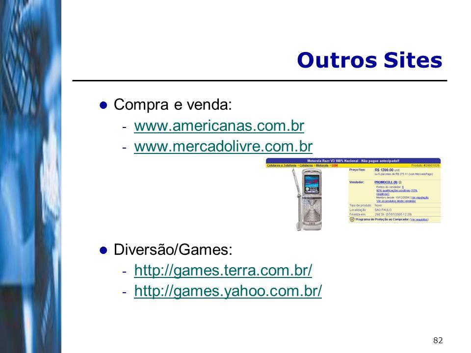 82 Outros Sites Compra e venda: - www.americanas.com.br www.americanas.com.br - www.mercadolivre.com.br www.mercadolivre.com.br Diversão/Games: - http