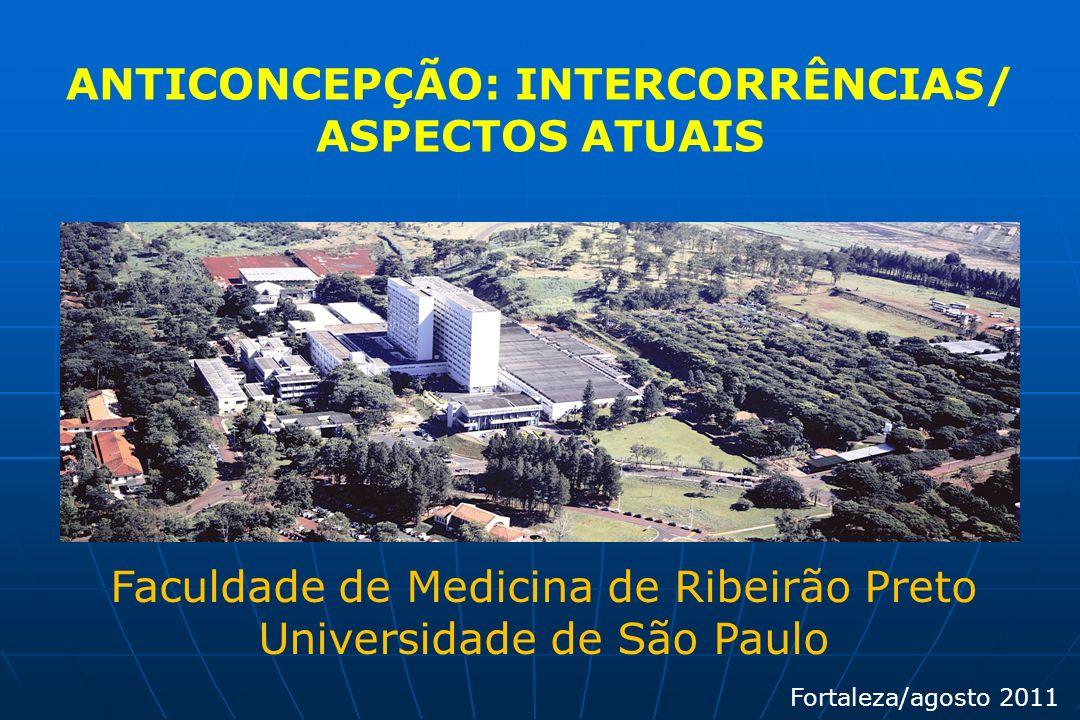 Faculdade de Medicina de Ribeirão Preto Universidade de São Paulo ANTICONCEPÇÃO: INTERCORRÊNCIAS/ ASPECTOS ATUAIS Fortaleza/agosto 2011