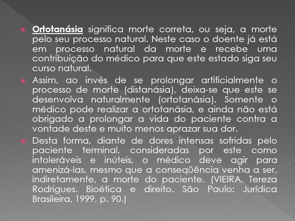 Ortotanásia significa morte correta, ou seja, a morte pelo seu processo natural. Neste caso o doente já está em processo natural da morte e recebe uma