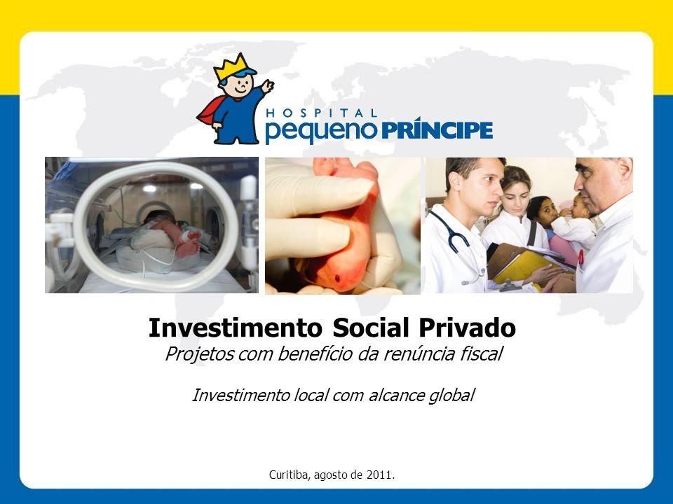 Investimento Social Privado Projetos com benefício da renúncia fiscal Investimento local com alcance global Curitiba, agosto de 2011.