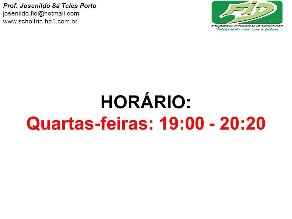 HORÁRIO: Quartas-feiras: 19:00 - 20:20 Prof. Josenildo Sá Teles Porto josenildo.fid@hotmail.com www.scholtrin.hd1.com.br