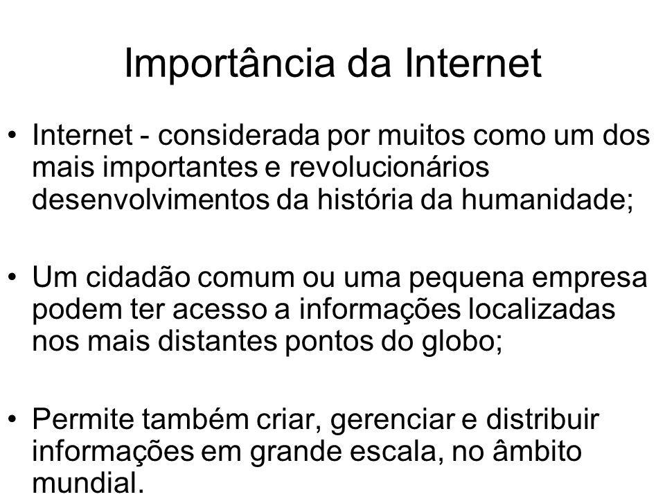 Importância da Internet Internet - considerada por muitos como um dos mais importantes e revolucionários desenvolvimentos da história da humanidade; U