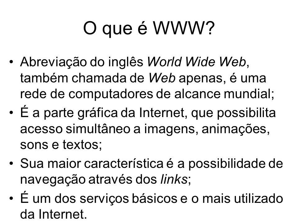 O que é WWW? Abreviação do inglês World Wide Web, também chamada de Web apenas, é uma rede de computadores de alcance mundial; É a parte gráfica da In
