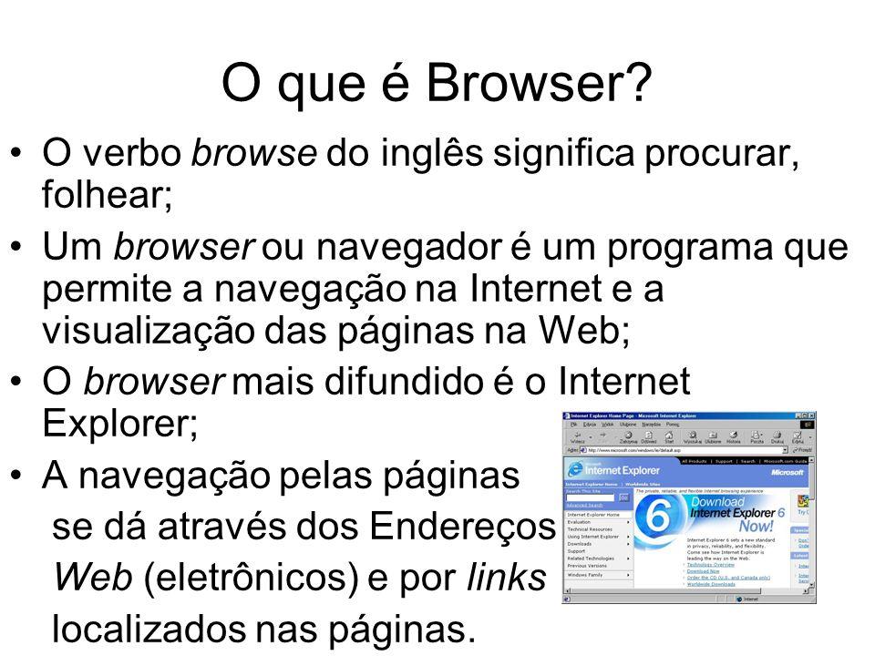O que é Browser? O verbo browse do inglês significa procurar, folhear; Um browser ou navegador é um programa que permite a navegação na Internet e a v