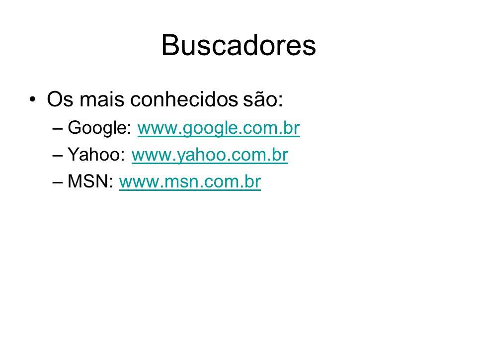 Buscadores Os mais conhecidos são: –Google: www.google.com.brwww.google.com.br –Yahoo: www.yahoo.com.brwww.yahoo.com.br –MSN: www.msn.com.brwww.msn.co