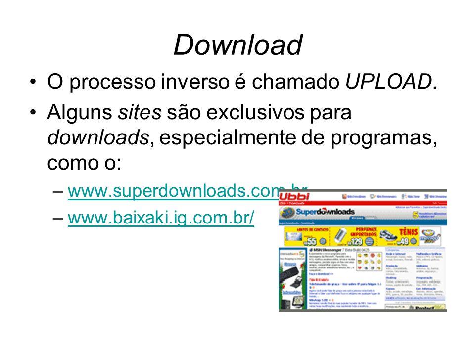 Download O processo inverso é chamado UPLOAD. Alguns sites são exclusivos para downloads, especialmente de programas, como o: –www.superdownloads.com.