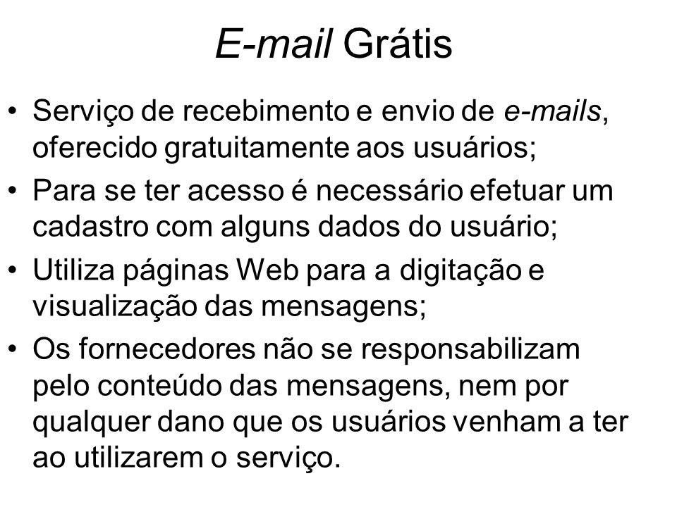 E-mail Grátis Serviço de recebimento e envio de e-mails, oferecido gratuitamente aos usuários; Para se ter acesso é necessário efetuar um cadastro com