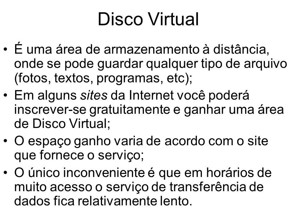 Disco Virtual É uma área de armazenamento à distância, onde se pode guardar qualquer tipo de arquivo (fotos, textos, programas, etc); Em alguns sites