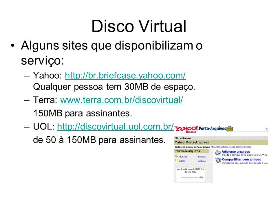 Disco Virtual Alguns sites que disponibilizam o serviço: –Yahoo: http://br.briefcase.yahoo.com/ Qualquer pessoa tem 30MB de espaço.http://br.briefcase