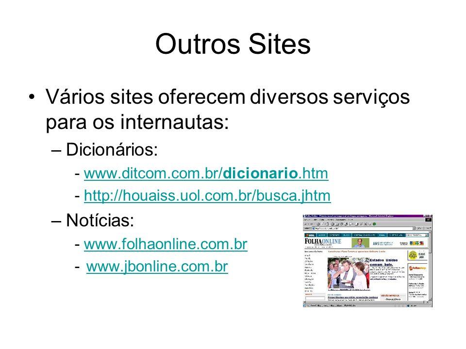 Outros Sites Vários sites oferecem diversos serviços para os internautas: –Dicionários: - www.ditcom.com.br/dicionario.htmwww.ditcom.com.br/dicionario