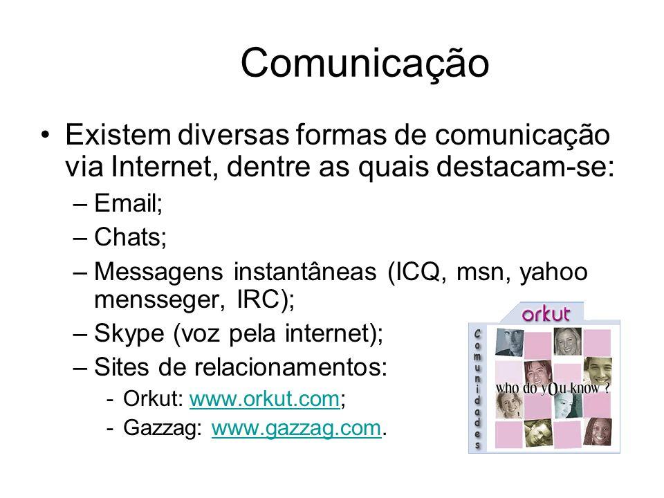 Comunicação Existem diversas formas de comunicação via Internet, dentre as quais destacam-se: –Email; –Chats; –Messagens instantâneas (ICQ, msn, yahoo