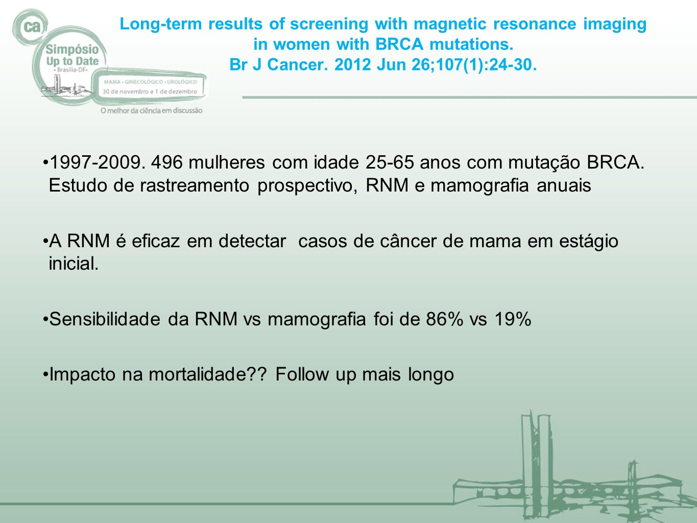 Long-term results of screening with magnetic resonance imaging in women with BRCA mutations. Br J Cancer. 2012 Jun 26;107(1):24-30. 1997-2009. 496 mul